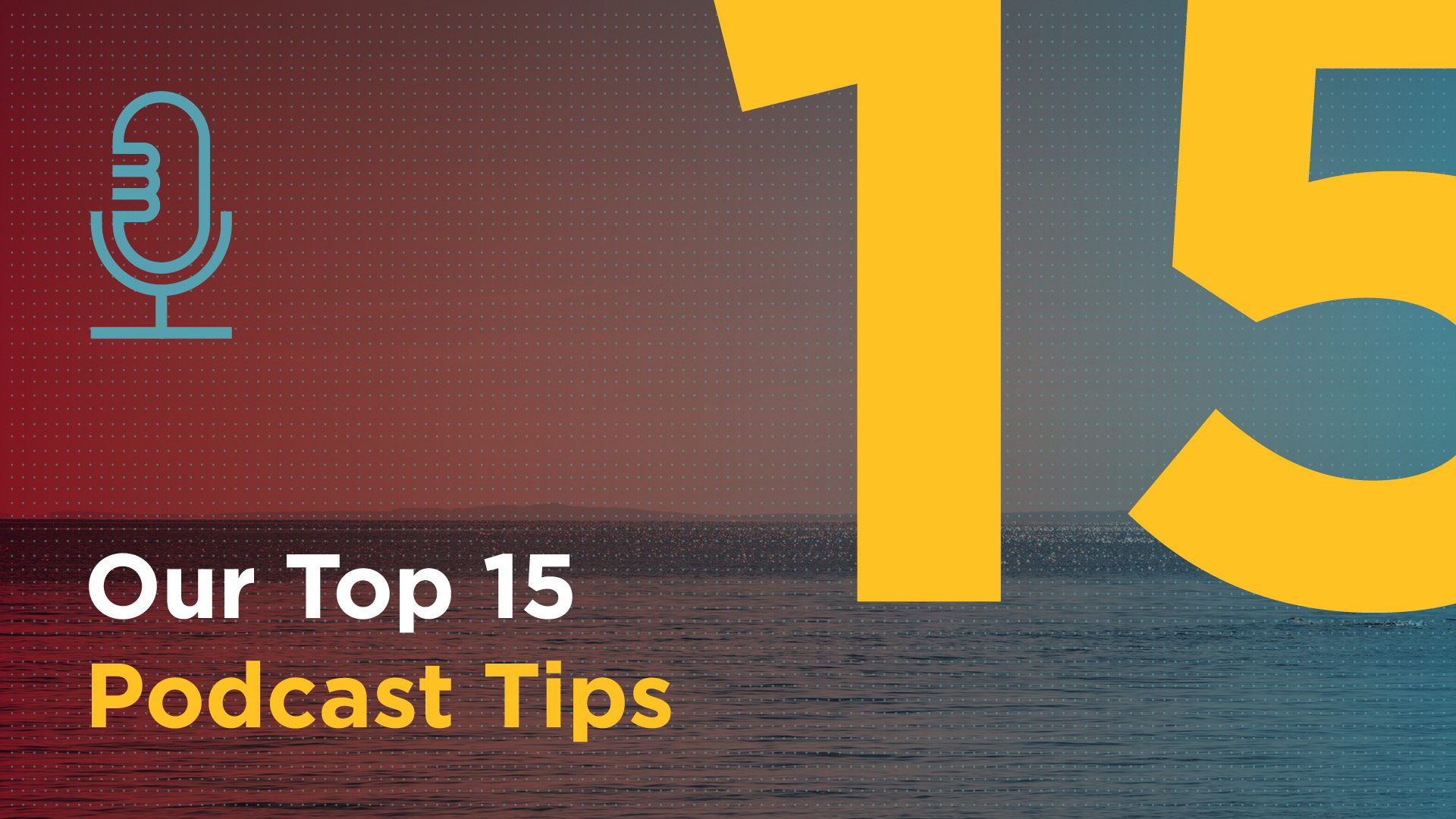 Our Top 15 Podcast Tips Featured Image