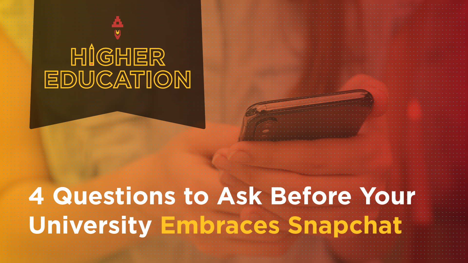 4 Questions to Ask Before Your University Embraces Snapchat Featured Image