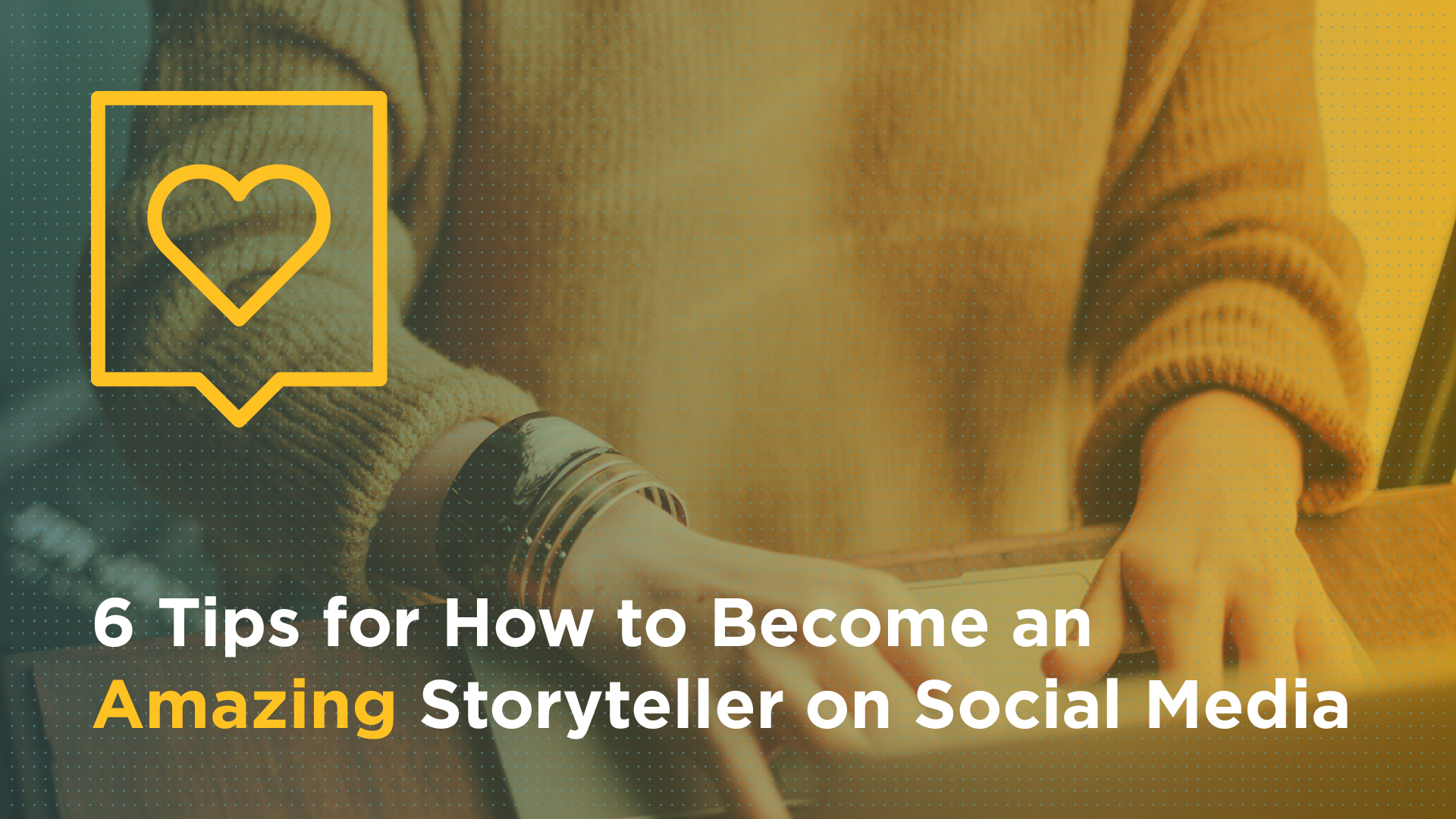 6 Tips for How to Become an AMAZING Storyteller on Social Media Featured Image