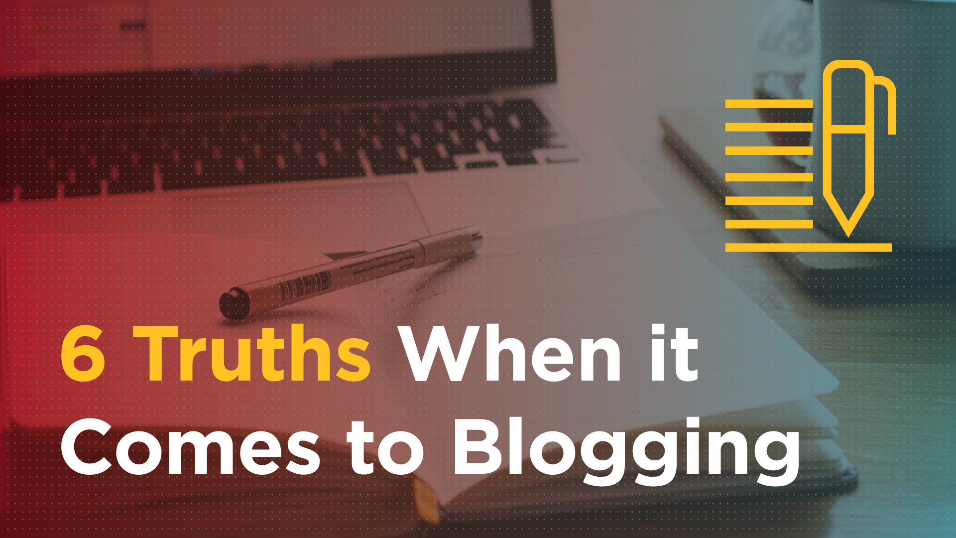 6 Truths When it Comes to Blogging Featured Image