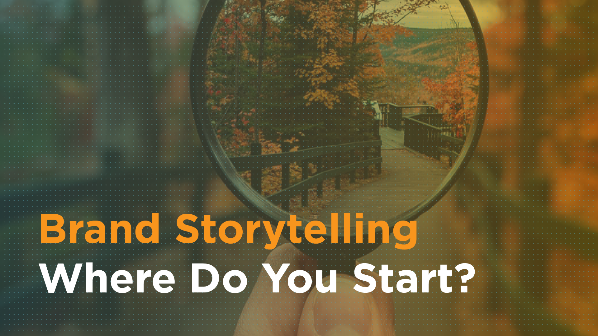 Brand Storytelling: Where Do You Start? Featured Image