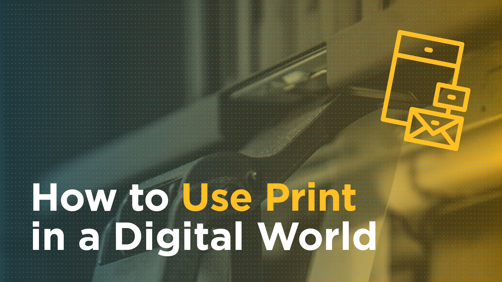 How to Use Print in a Digital World Featured Image
