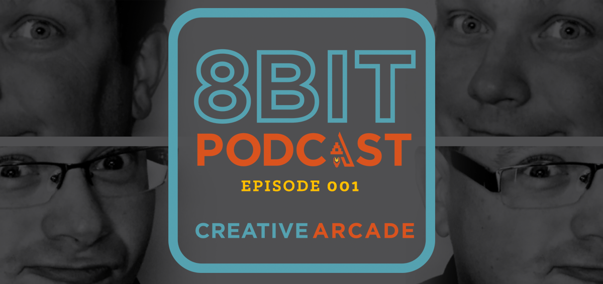 The 8Bit Podcast - Episode 001 - Creative Arcade Featured Image