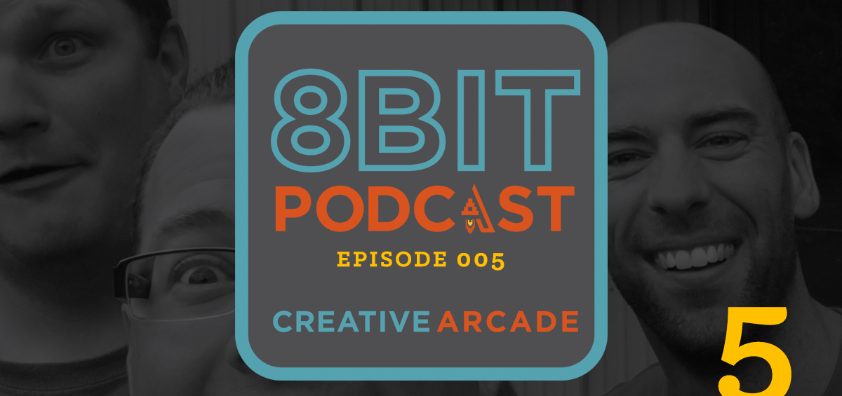 The 8Bit Podcast – Episode 005 - Creative Arcade Featured Image