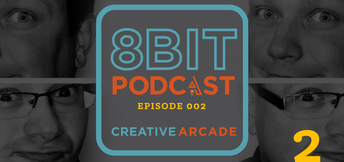 The 8Bit Podcast - Episode 002 - Creative Arcade Featured Image