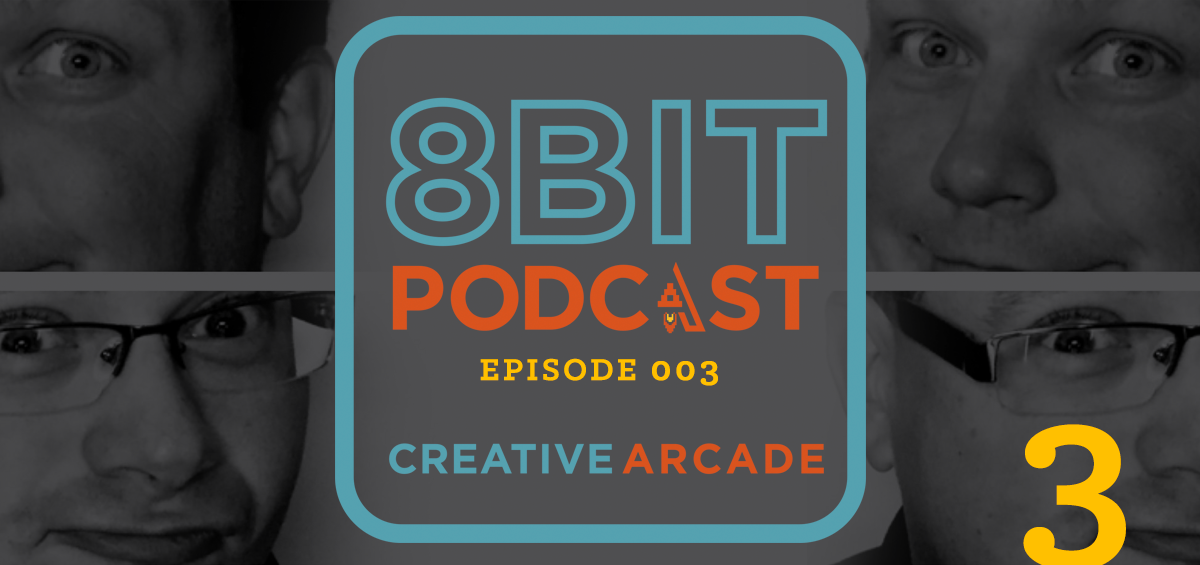 The 8Bit Podcast - Episode 003 - Creative Arcade Featured Image