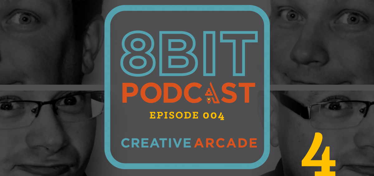 The 8Bit Podcast – Episode 004 - Creative Arcade Featured Image