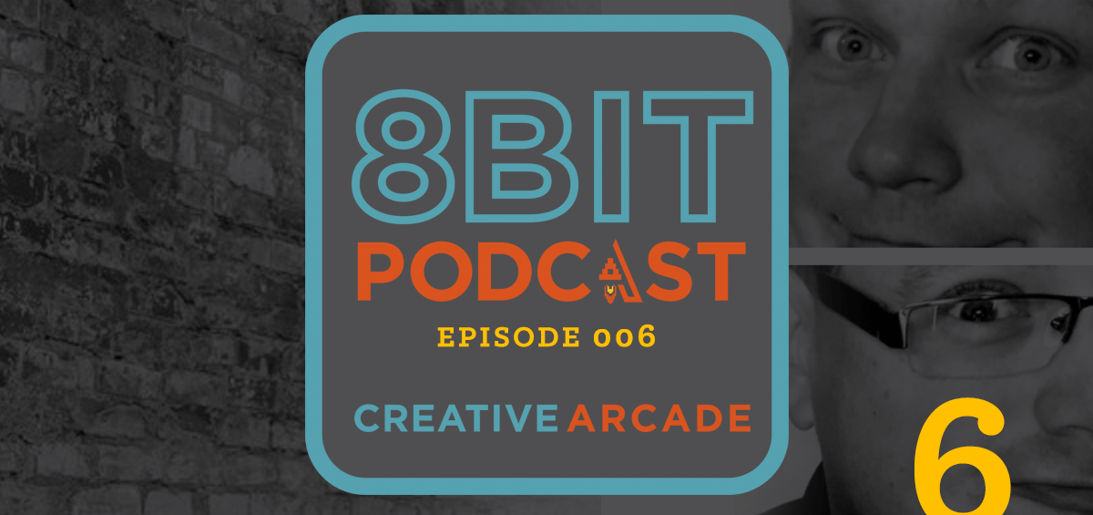 The 8Bit Podcast – Episode 006 - Creative Arcade Featured Image