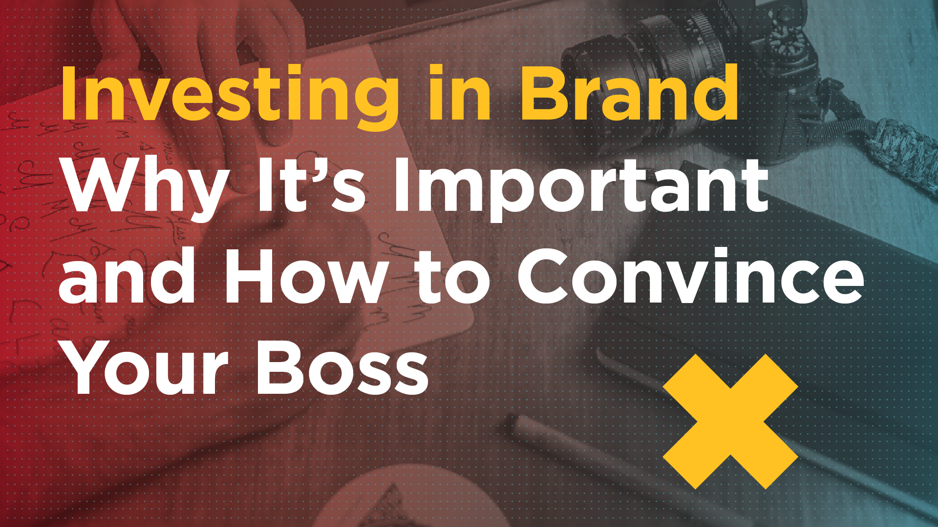 Investing in Brand: Why It's Important and How to Convince Your Boss Featured Image