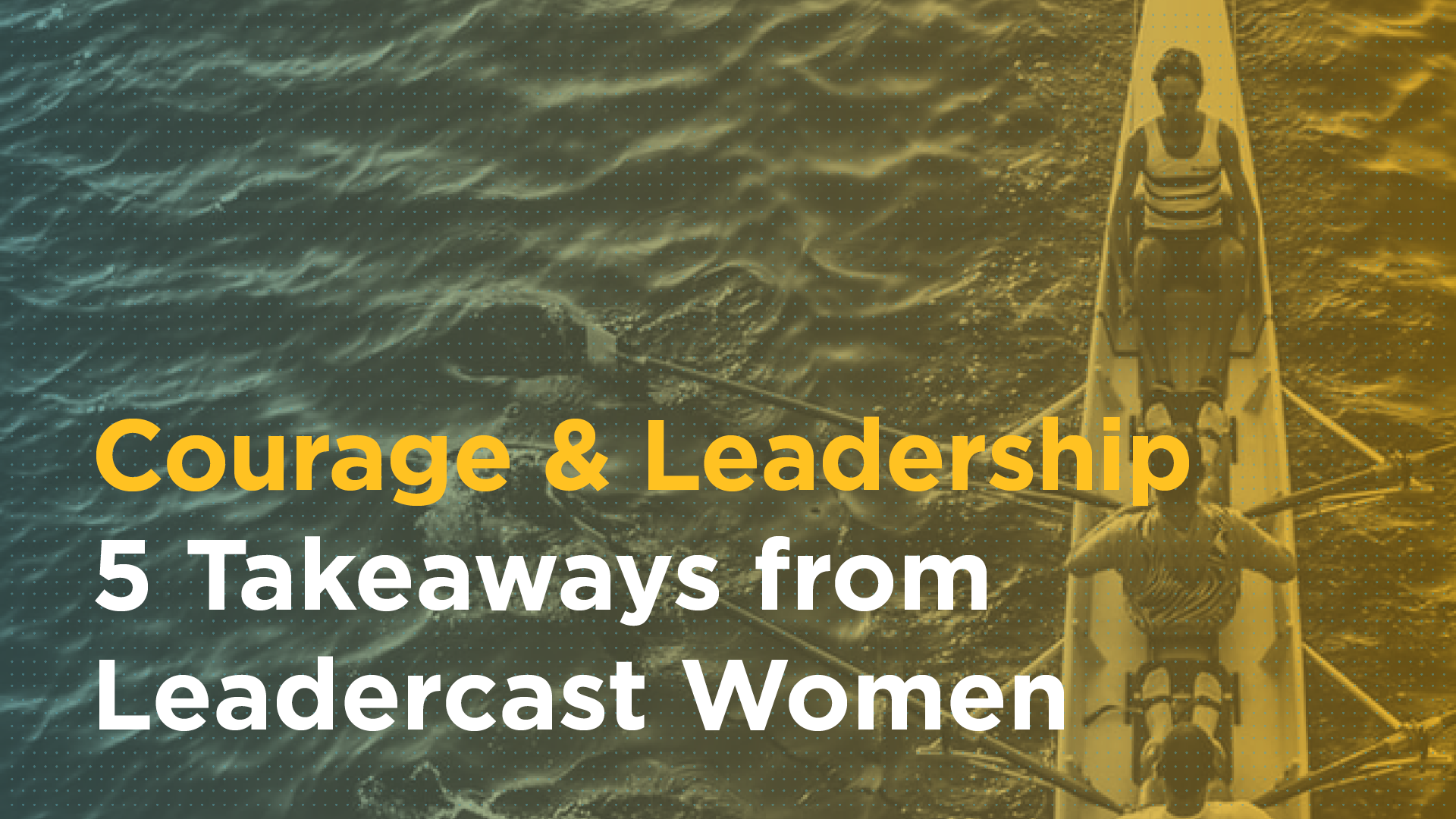 Courage & Leadership: 5 Takeaways from Leadercast Women Featured Image