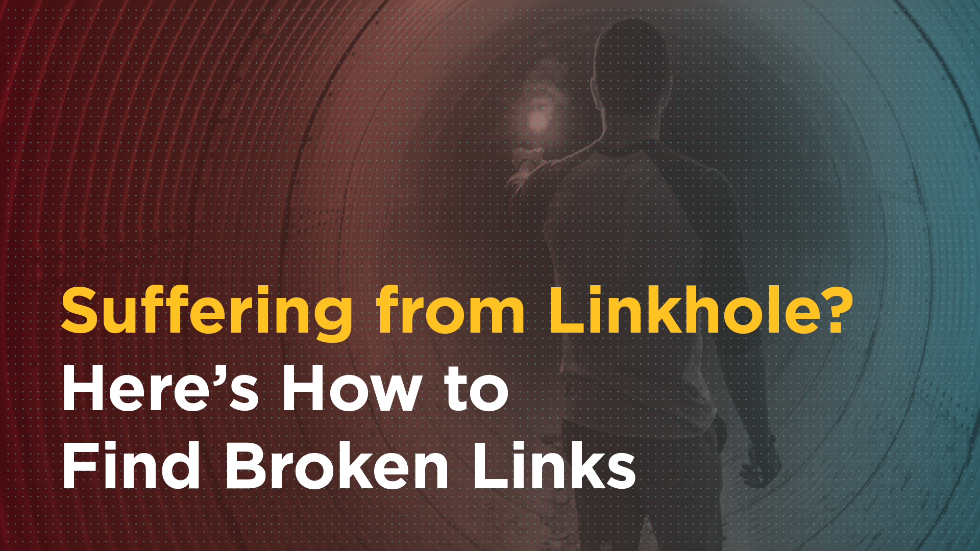 Suffering from Linkhole? Here's How to Find Broken Links Featured Image