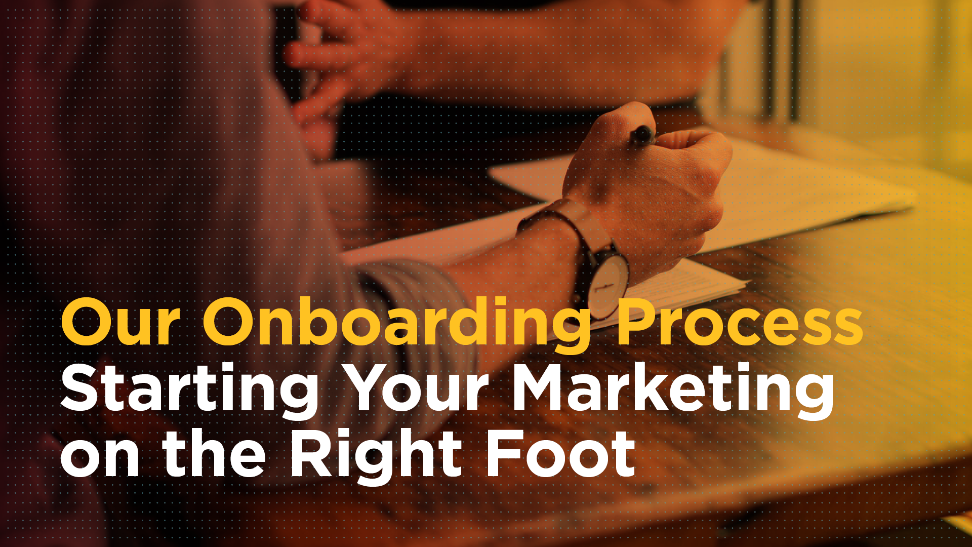 Our Onboarding Process: Starting Your Marketing on the Right Foot Featured Image