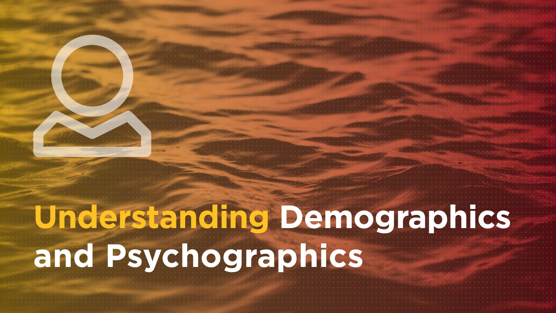 Understanding Demographics and Psychographics Featured Image