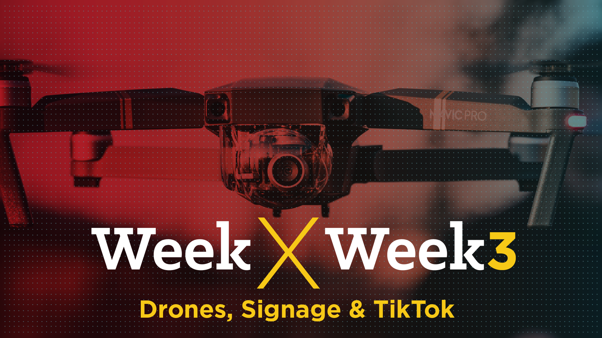 Week x Week 3: Drones, Signage & TikTok Featured Image