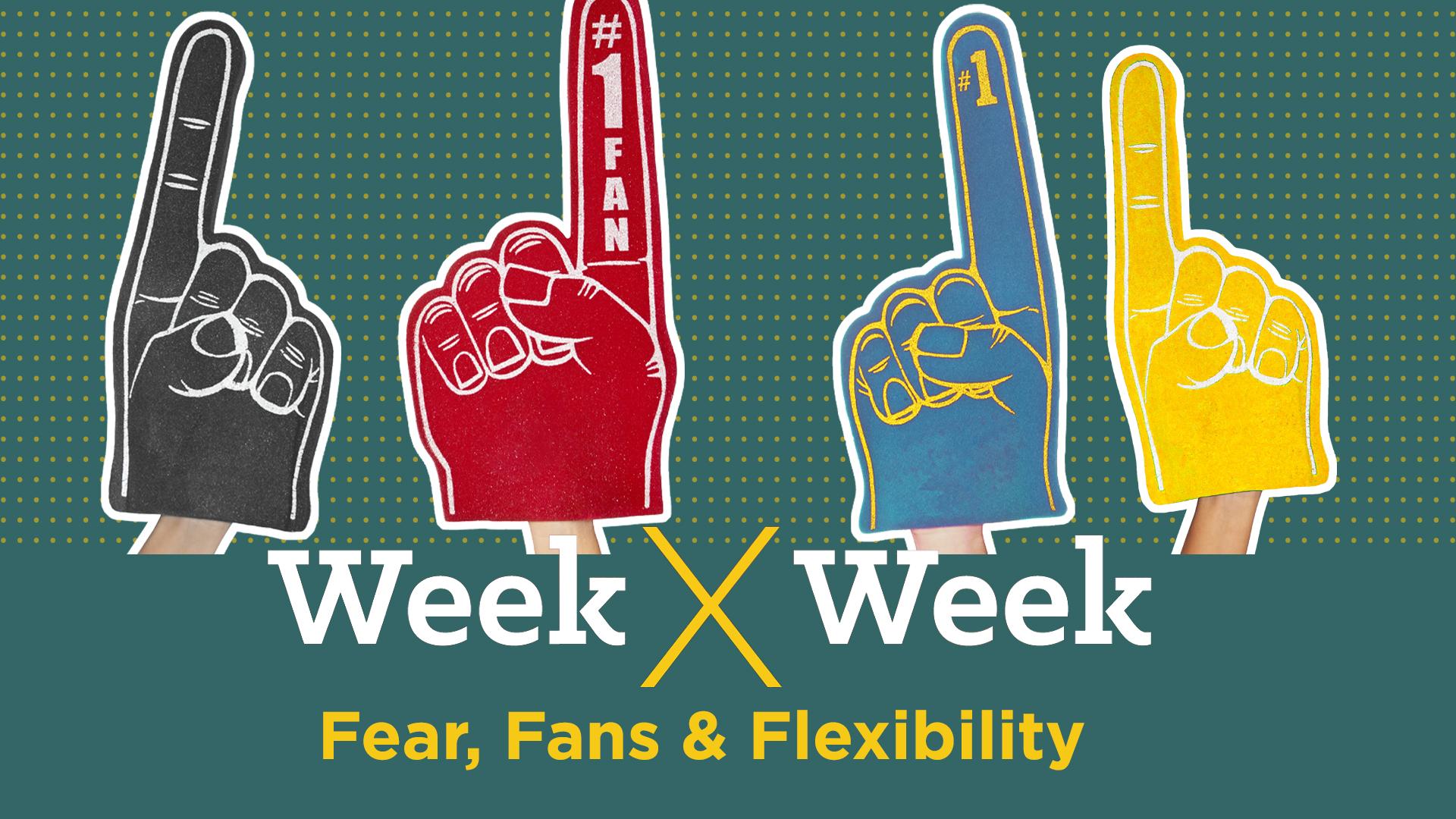 Week x Week: Fear, Fans & Flexibility Featured Image