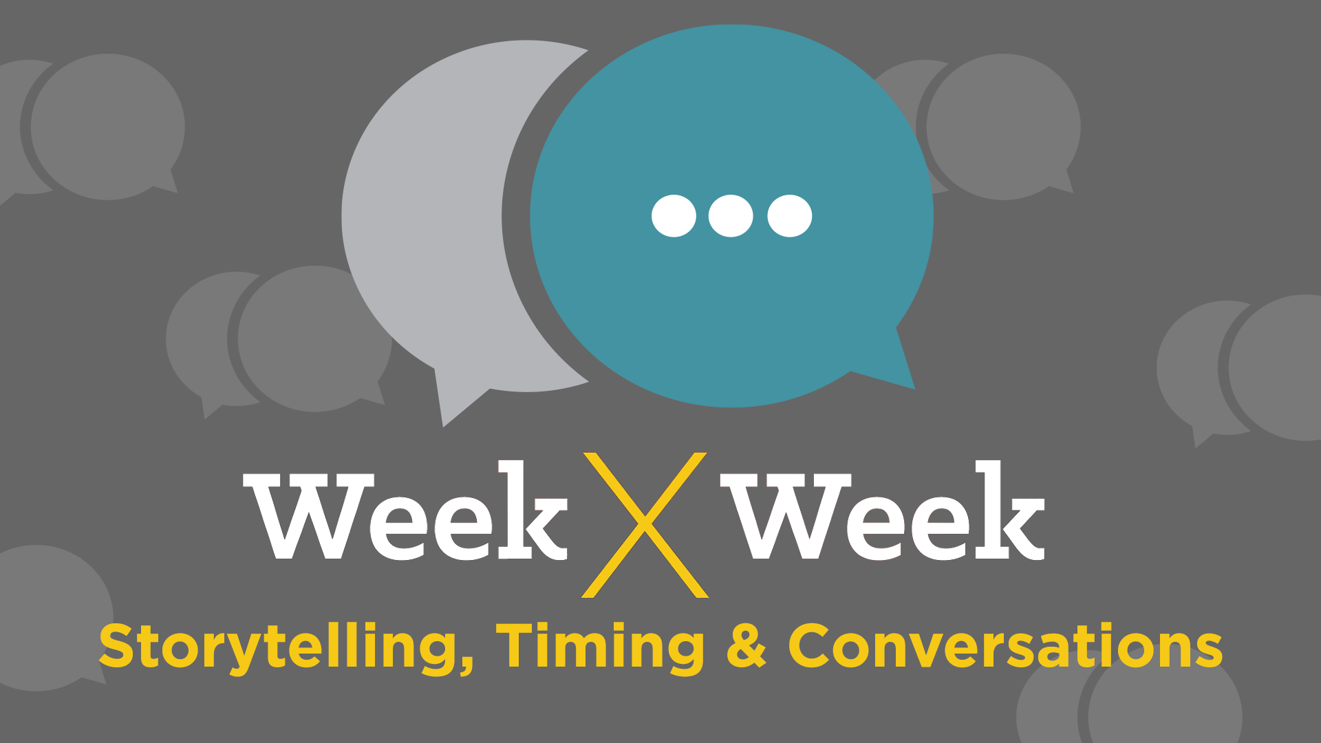 Week x Week: Storytelling, Timing & Conversations Featured Image