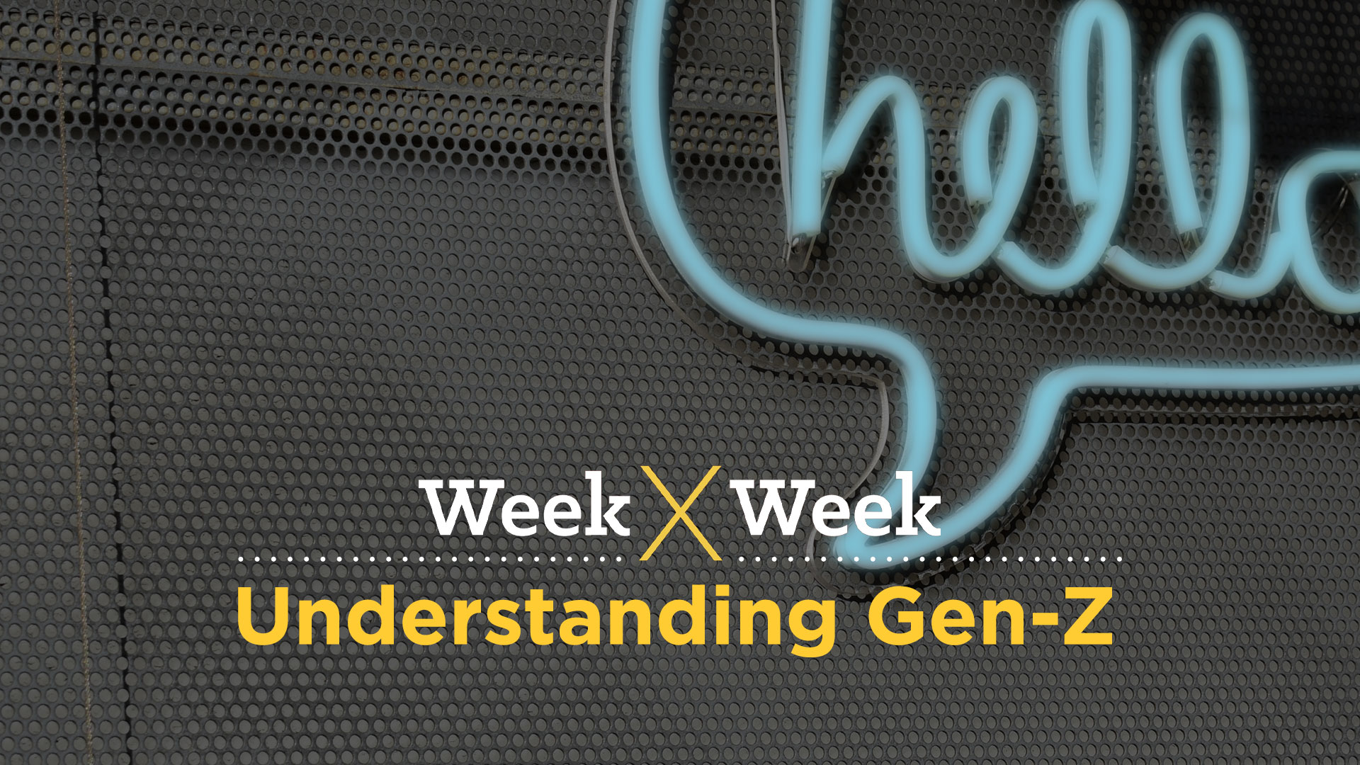 Week x Week: Understanding Gen-Z Featured Image
