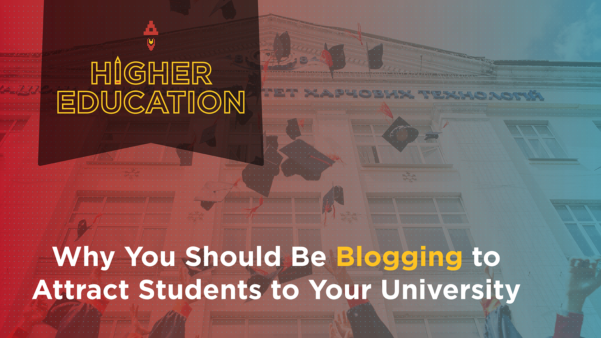 Why You Should Be Blogging to Attract Students to Your University Featured Image