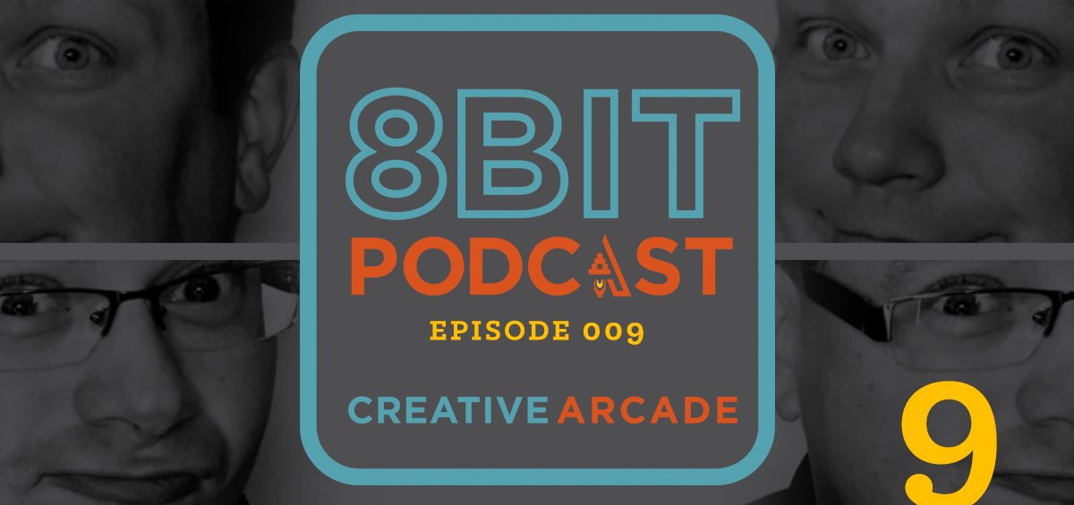 The 8Bit Podcast Episode 009 - We're Baaaack - Creative Arcade Featured Image
