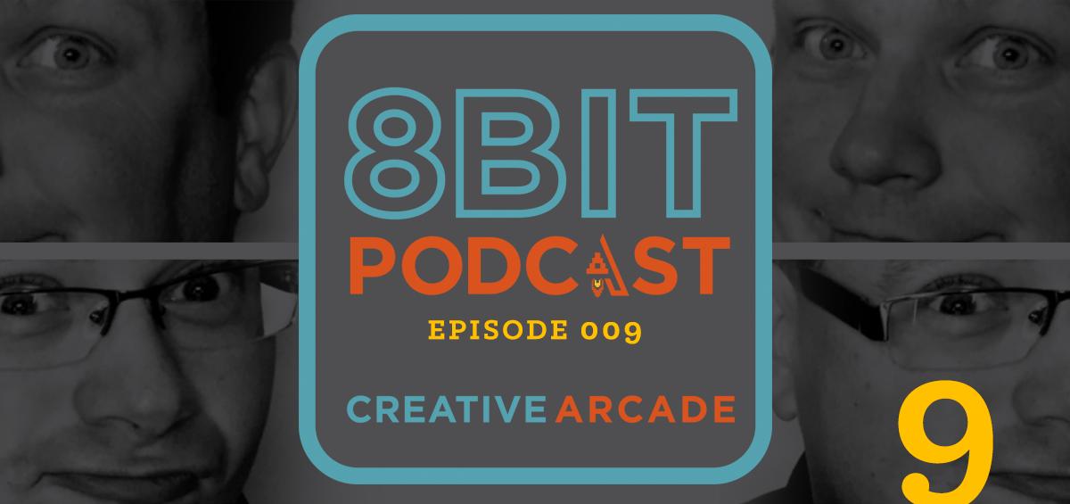 The 8Bit Podcast Episode 009 - We're Baaaack - Creative Arcade Featured Image